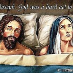 Poor Joseph, God was a hard act to follow