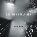 Was Religion Invented to Explain Things — or to Compound Mystery? . . . Or. . . ?