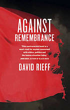 Esteemed American journalist David Rieff argues against our passion for the past. He looks at how memory serves nationalistic history every ANZAC Day and annual pilgrimage to Gallipoli, and how memory of past horrors inflame deep-seated ethnic hatreds, violence and wars.