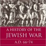 A Must Read! Steve Mason's <em>A History of the Jewish War</em>