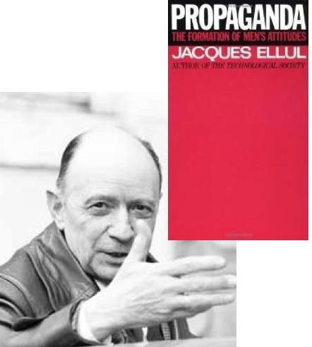 Ellul, author of Propaganda, The Formation of Men's Attitudes