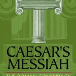 "Why Joseph Atwill's <em>Caesar's Messiah</em> is ""Type 2"" mythicism"